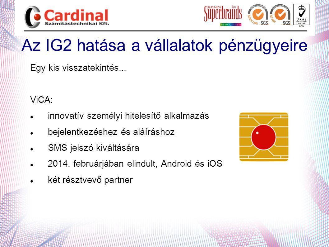 Az IG2 hatása a vállalatok pénzügyeire Egy kis visszatekintés... ViCA:  innovatív személyi hitelesítő alkalmazás  bejelentkezéshez és aláíráshoz  S