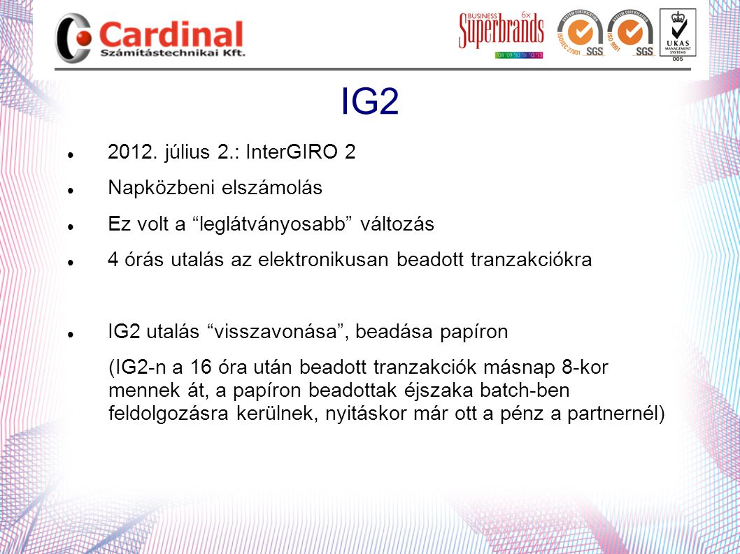 """IG2  2012. július 2.: InterGIRO 2  Napközbeni elszámolás  Ez volt a """"leglátványosabb"""" változás  4 órás utalás az elektronikusan beadott tranzakció"""