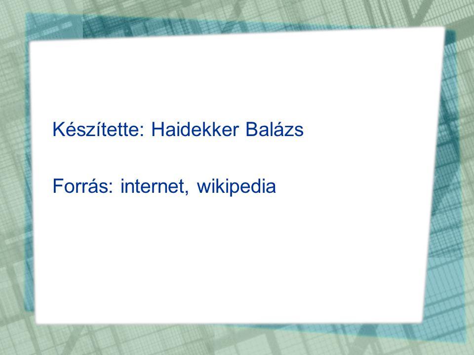 Készítette: Haidekker Balázs Forrás: internet, wikipedia