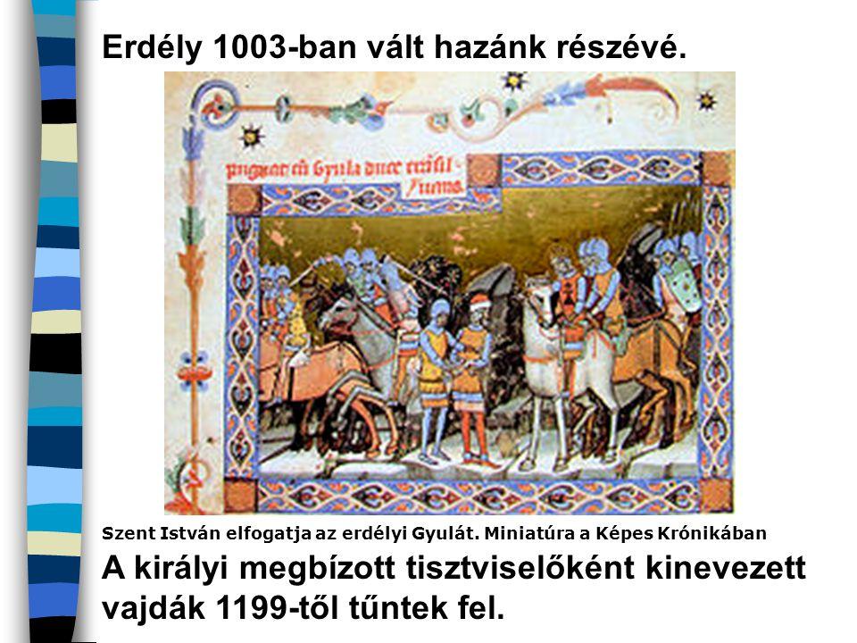 Erdély 1003-ban vált hazánk részévé. Szent István elfogatja az erdélyi Gyulát. Miniatúra a Képes Krónikában A királyi megbízott tisztviselőként kineve