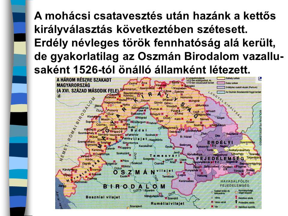 A mohácsi csatavesztés után hazánk a kettős királyválasztás következtében szétesett. Erdély névleges török fennhatóság alá került, de gyakorlatilag az