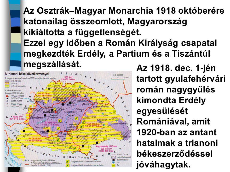 Az Osztrák–Magyar Monarchia 1918 októberére katonailag összeomlott, Magyarország kikiáltotta a függetlenségét. Ezzel egy időben a Román Királyság csap
