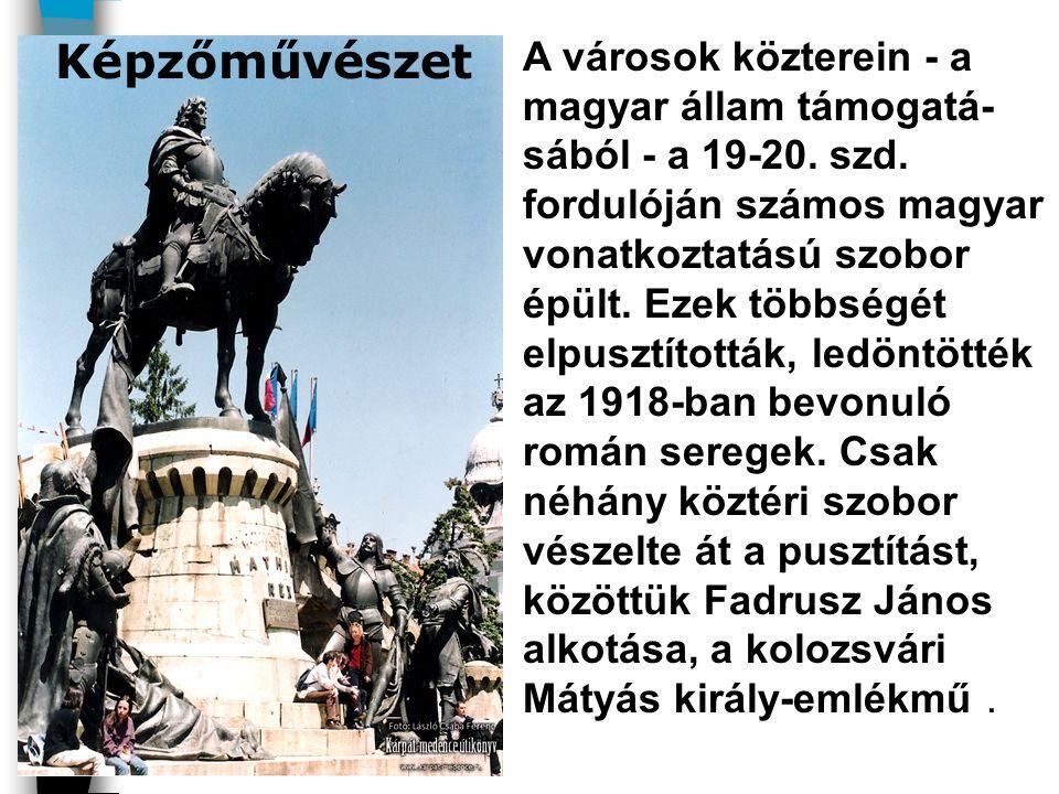 A városok közterein - a magyar állam támogatá- sából - a 19-20. szd. fordulóján számos magyar vonatkoztatású szobor épült. Ezek többségét elpusztított