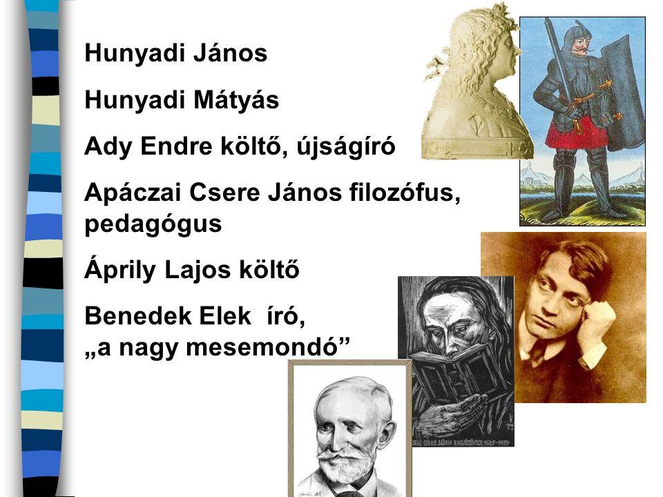 """Hunyadi János Hunyadi Mátyás Ady Endre költő, újságíró Apáczai Csere János filozófus, pedagógus Áprily Lajos költő Benedek Elek író, """"a nagy mesemondó"""