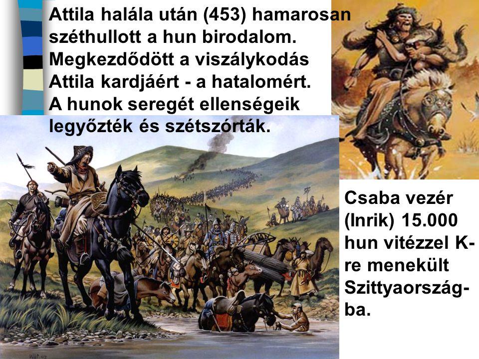 Attila halála után (453) hamarosan széthullott a hun birodalom. Megkezdődött a viszálykodás Attila kardjáért - a hatalomért. A hunok seregét ellensége