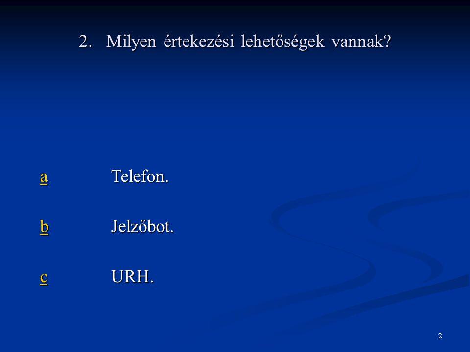2. Milyen értekezési lehetőségek vannak? aaaa Telefon. bbbb Jelzőbot. cccc URH. 2
