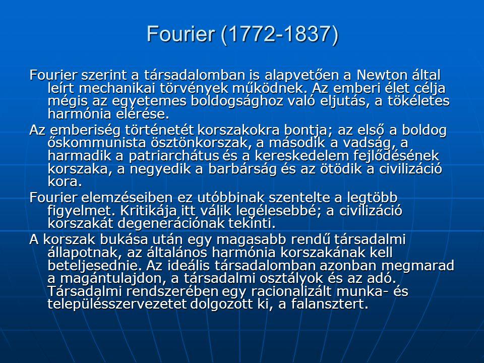 Fourier (1772-1837) Fourier szerint a társadalomban is alapvetően a Newton által leírt mechanikai törvények működnek. Az emberi élet célja mégis az eg