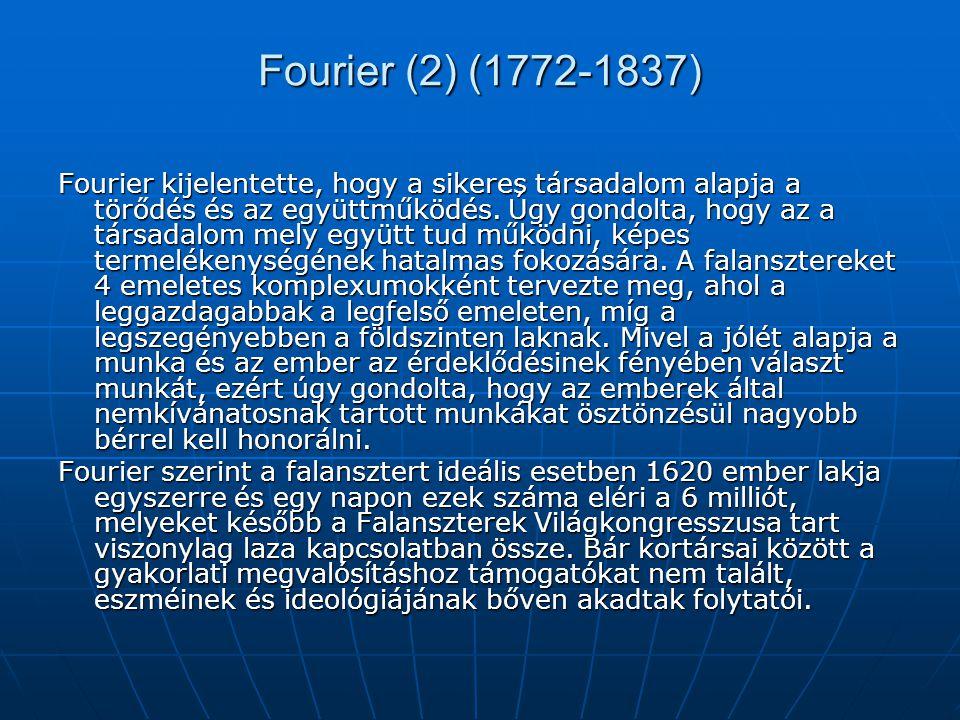 Fourier (2) (1772-1837) Fourier kijelentette, hogy a sikeres társadalom alapja a törődés és az együttműködés. Úgy gondolta, hogy az a társadalom mely