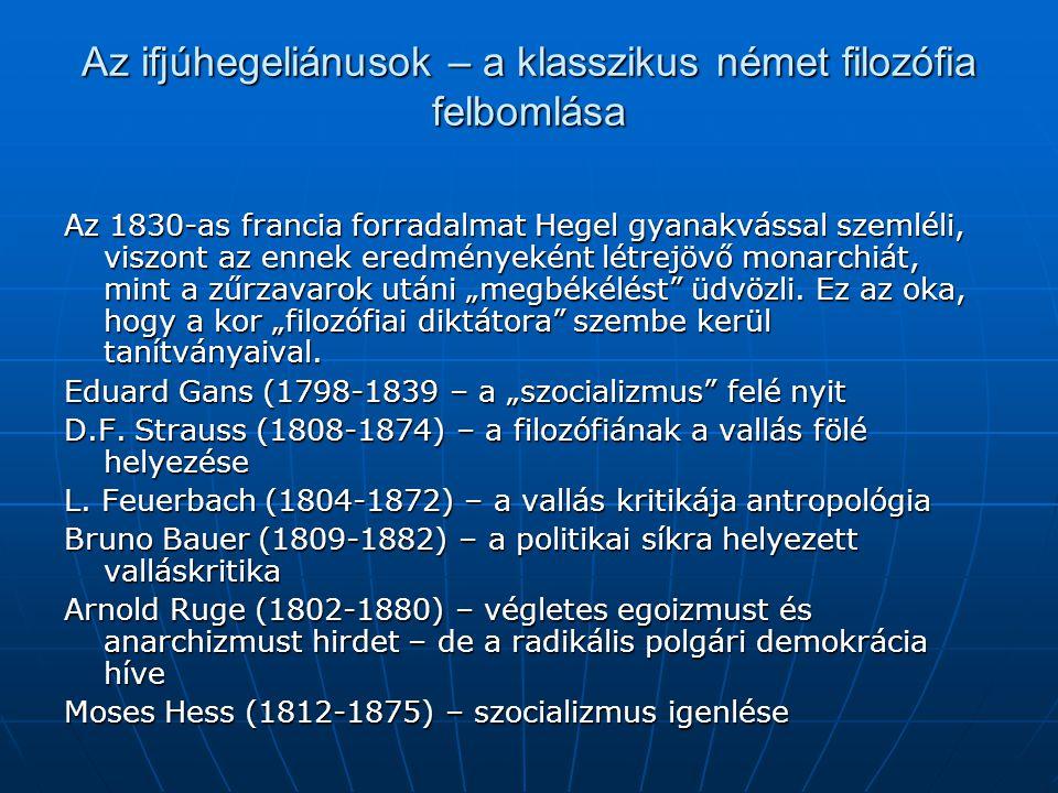 Az ifjúhegeliánusok – a klasszikus német filozófia felbomlása Az 1830-as francia forradalmat Hegel gyanakvással szemléli, viszont az ennek eredményeké