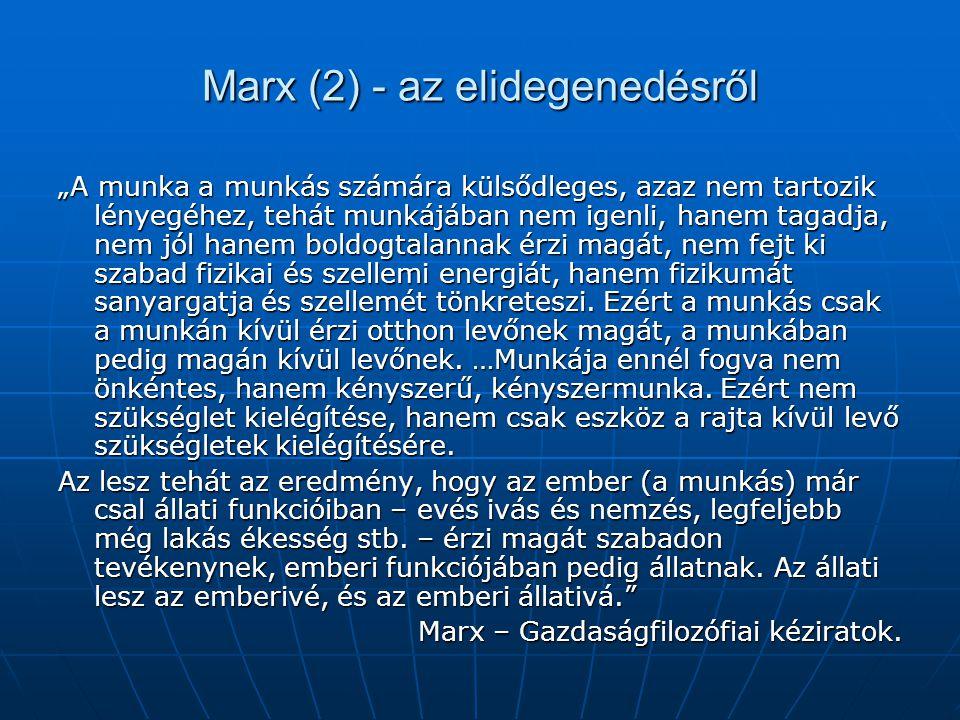 """Marx (2) - az elidegenedésről """"A munka a munkás számára külsődleges, azaz nem tartozik lényegéhez, tehát munkájában nem igenli, hanem tagadja, nem jól"""
