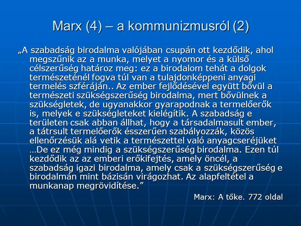 """Marx (4) – a kommunizmusról (2) """"A szabadság birodalma valójában csupán ott kezdődik, ahol megszűnik az a munka, melyet a nyomor és a külső célszerűsé"""