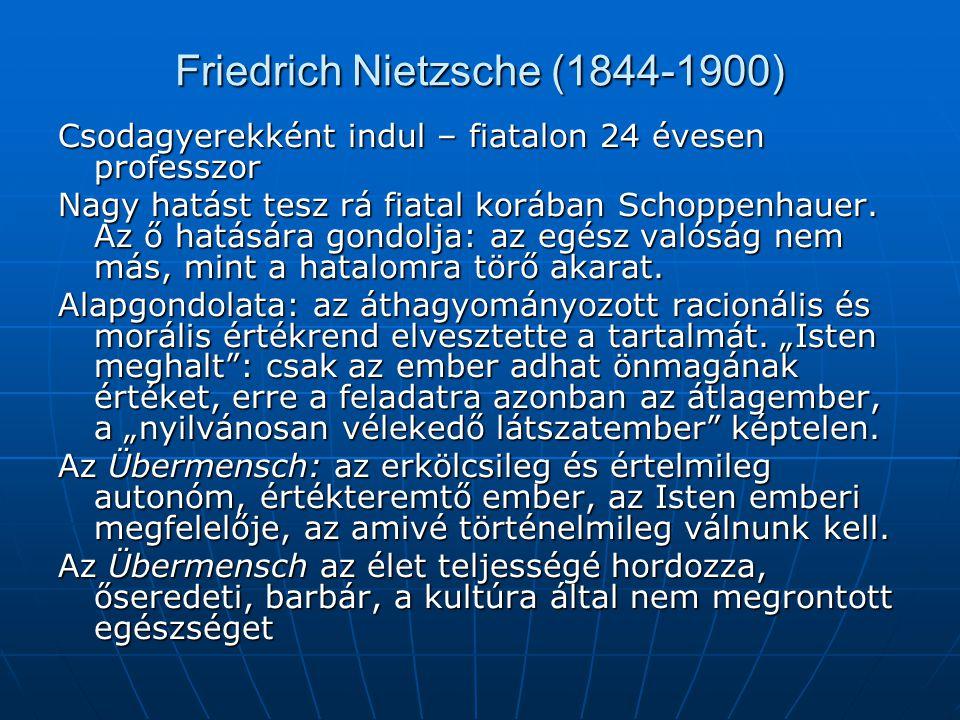 Friedrich Nietzsche (1844-1900) Csodagyerekként indul – fiatalon 24 évesen professzor Nagy hatást tesz rá fiatal korában Schoppenhauer. Az ő hatására
