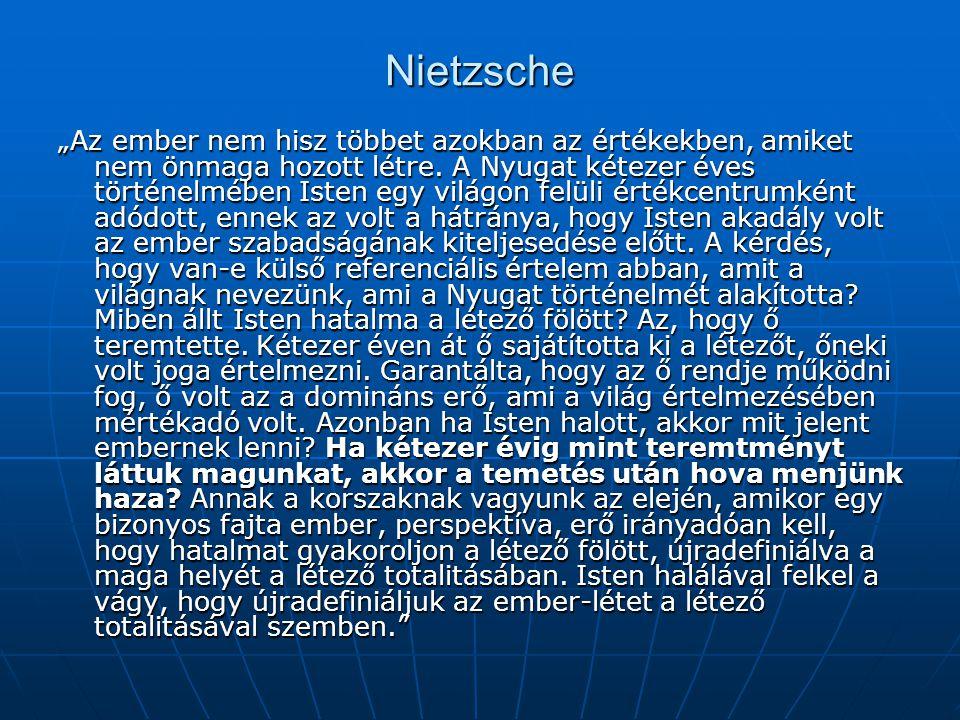 """Nietzsche """"Az ember nem hisz többet azokban az értékekben, amiket nem önmaga hozott létre. A Nyugat kétezer éves történelmében Isten egy világon felül"""