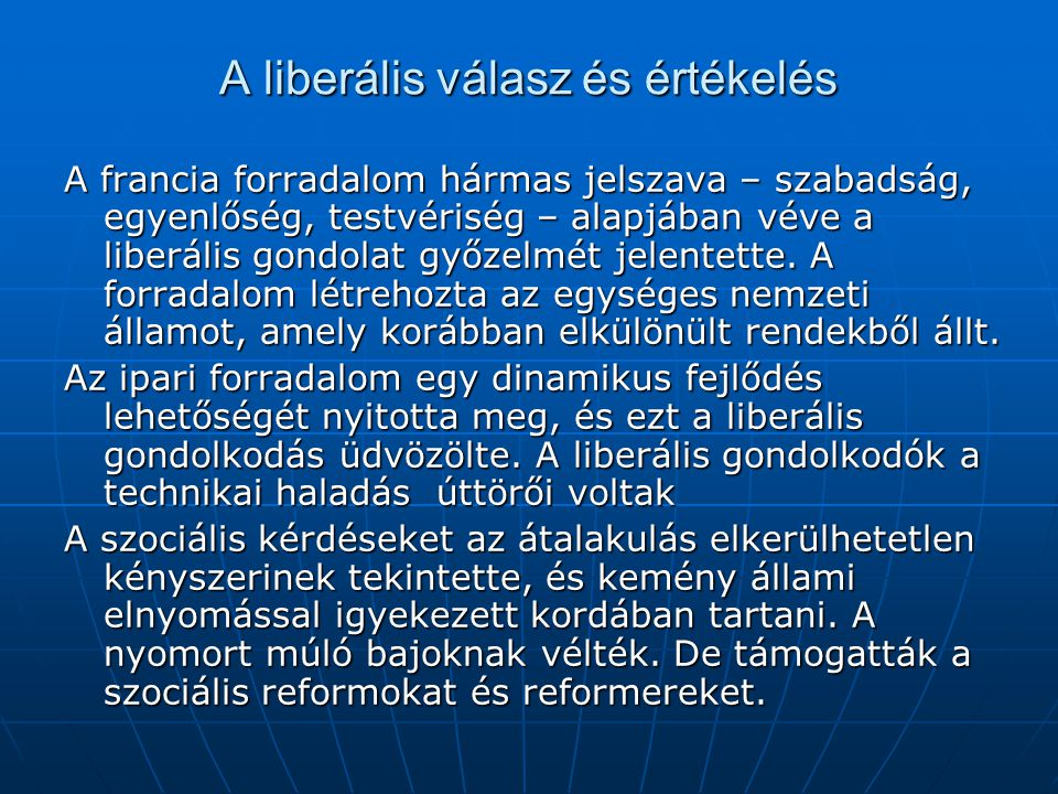 A liberális válasz és értékelés A francia forradalom hármas jelszava – szabadság, egyenlőség, testvériség – alapjában véve a liberális gondolat győzel
