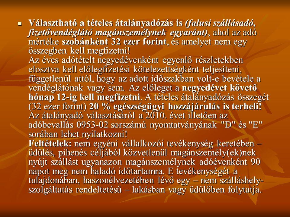  Választható a tételes átalányadózás is (falusi szállásadó, fizetővendéglátó magánszemélynek egyaránt), ahol az adó mértéke szobánként 32 ezer forint, és amelyet nem egy összegben kell megfizetni.