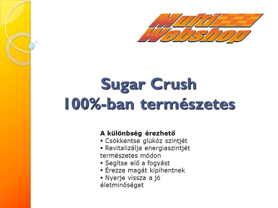 Sugar Crush 100%-ban természetes A különbség érezhető  Csökkentse glükóz szintjét  Revitalizálja energiaszintjét természetes módon  Segítse elő a fogyást  Érezze magát kipihentnek  Nyerje vissza a jó életminőséget