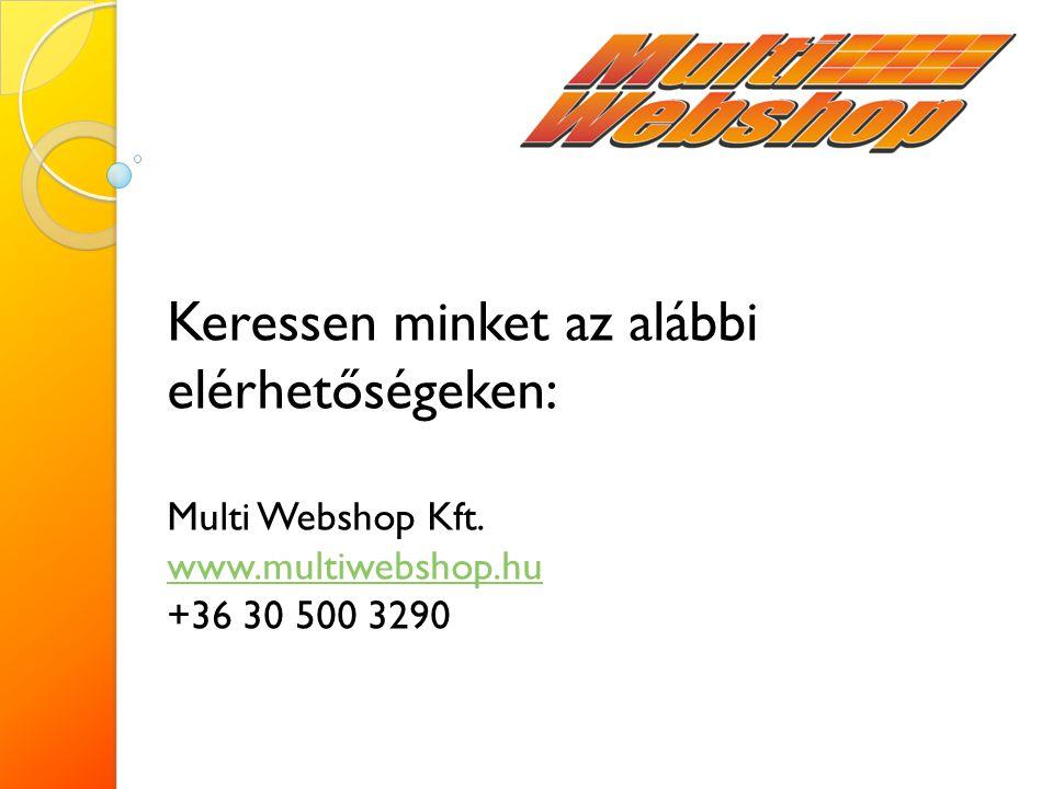 Keressen minket az alábbi elérhetőségeken: Multi Webshop Kft.