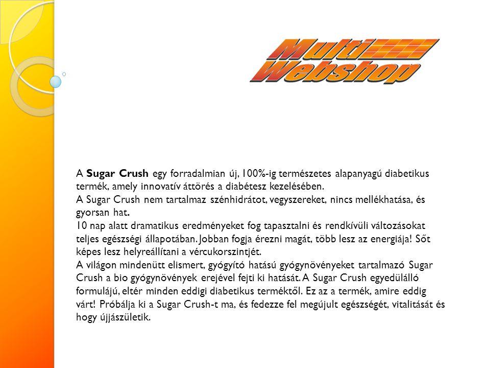 A Sugar Crush egy forradalmian új, 100%-ig természetes alapanyagú diabetikus termék, amely innovatív áttörés a diabétesz kezelésében.