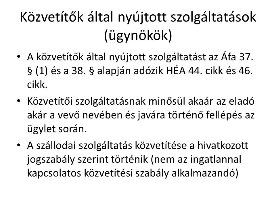Közvetítők által nyújtott szolgáltatások (ügynökök) • A közvetítők által nyújtott szolgáltatást az Áfa 37. § (1) és a 38. § alapján adózik HÉA 44. cik