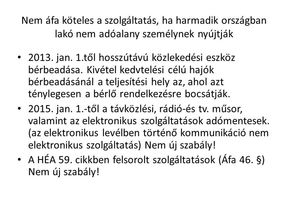 Nem áfa köteles a szolgáltatás, ha harmadik országban lakó nem adóalany személynek nyújtják • 2013. jan. 1.től hosszútávú közlekedési eszköz bérbeadás
