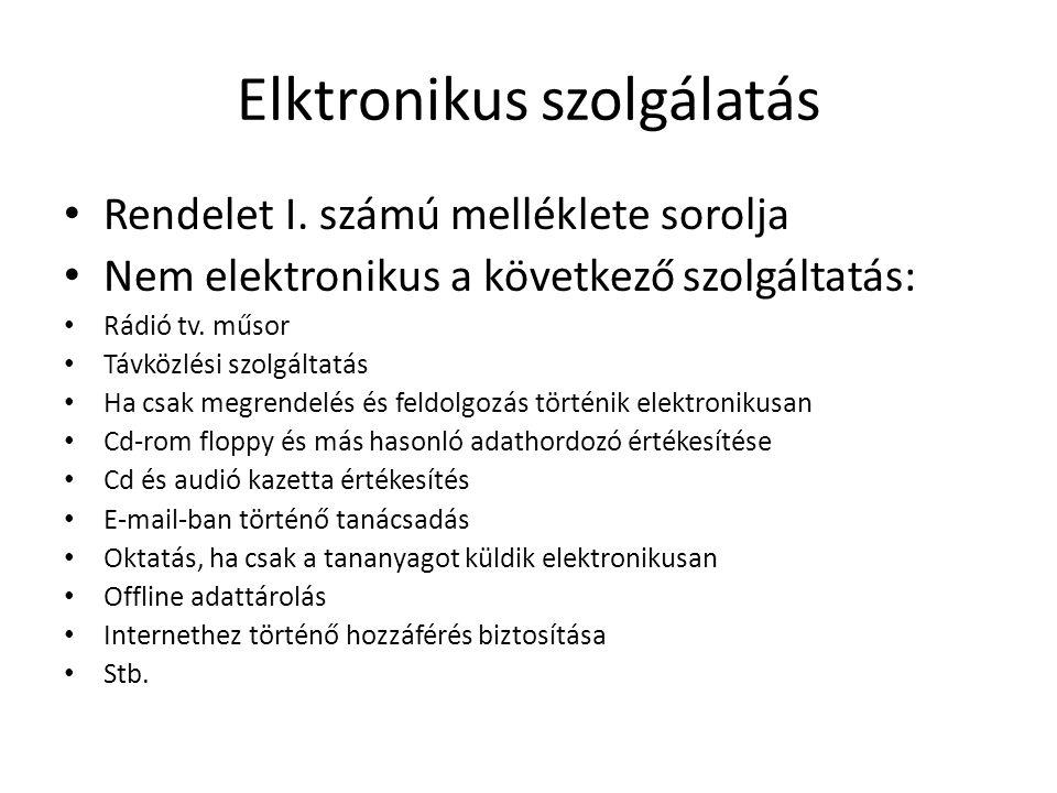 Elktronikus szolgálatás • Rendelet I. számú melléklete sorolja • Nem elektronikus a következő szolgáltatás: • Rádió tv. műsor • Távközlési szolgáltatá