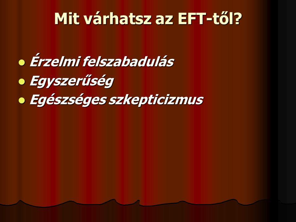 Mit várhatsz az EFT-től?  Érzelmi felszabadulás  Egyszerűség  Egészséges szkepticizmus