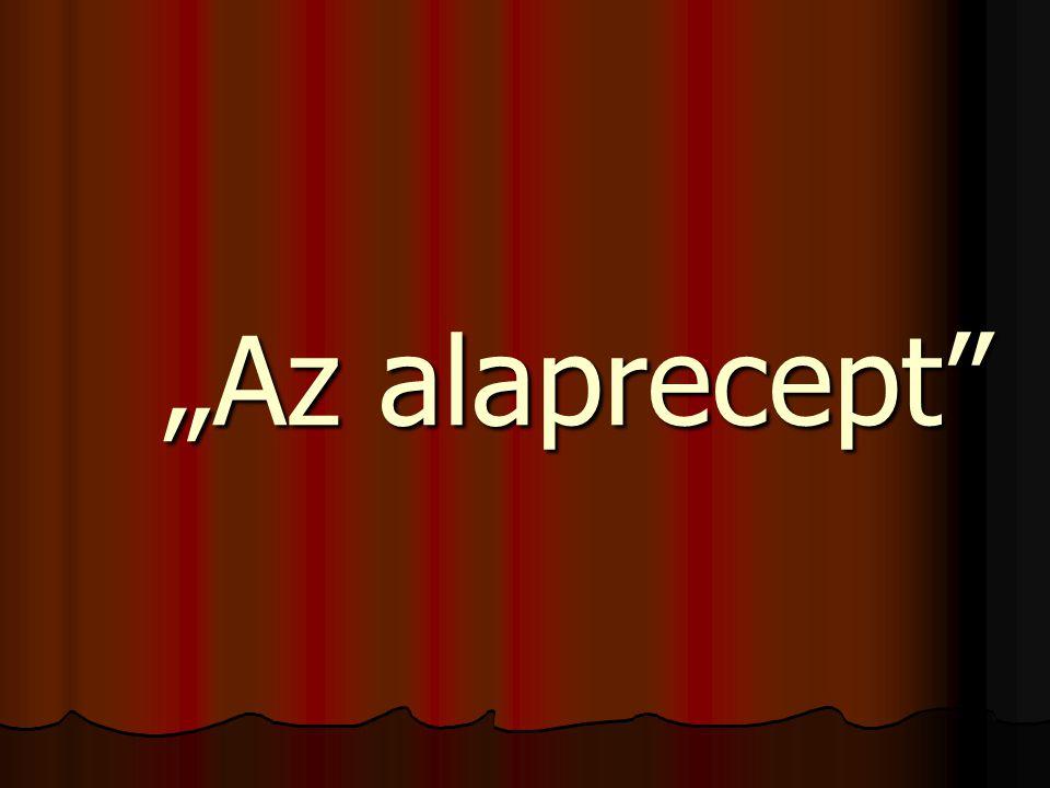 """""""Az alaprecept"""""""