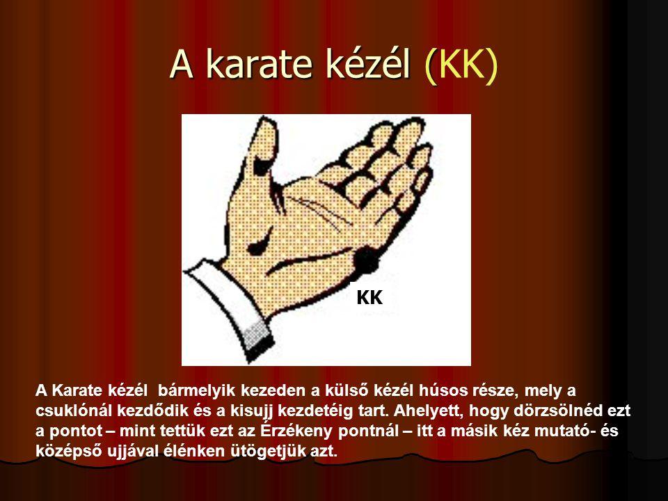 A karate kézél ( A karate kézél (KK) A Karate kézél bármelyik kezeden a külső kézél húsos része, mely a csuklónál kezdődik és a kisujj kezdetéig tart.