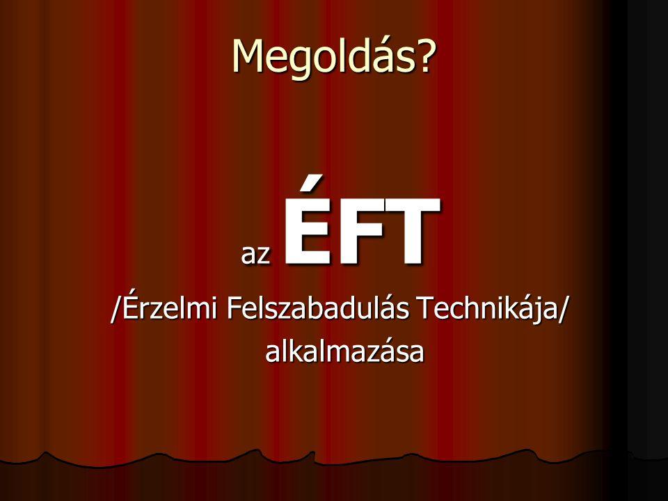 Megoldás? az ÉFT /Érzelmi Felszabadulás Technikája/ alkalmazása alkalmazása