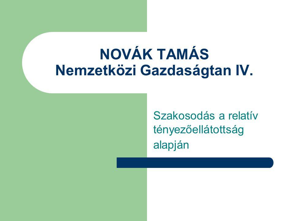 NOVÁK TAMÁS Nemzetközi Gazdaságtan IV. Szakosodás a relatív tényezőellátottság alapján