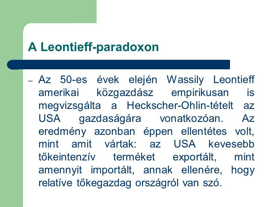 A Leontieff-paradoxon – Az 50-es évek elején Wassily Leontieff amerikai közgazdász empirikusan is megvizsgálta a Heckscher-Ohlin-tételt az USA gazdaságára vonatkozóan.