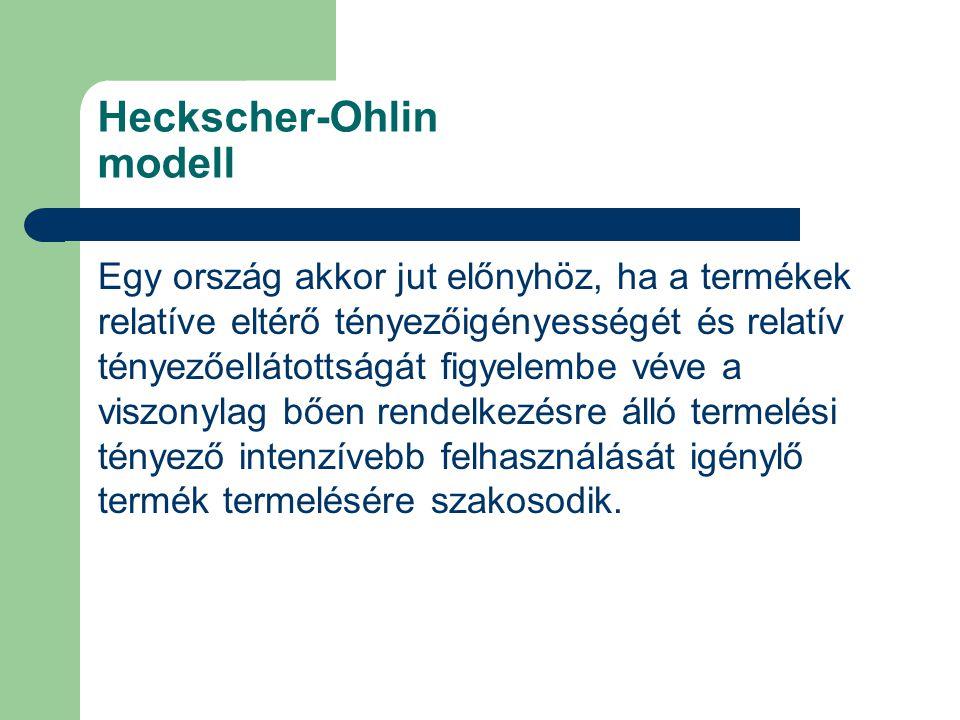 Heckscher-Ohlin modell Egy ország akkor jut előnyhöz, ha a termékek relatíve eltérő tényezőigényességét és relatív tényezőellátottságát figyelembe véve a viszonylag bően rendelkezésre álló termelési tényező intenzívebb felhasználását igénylő termék termelésére szakosodik.