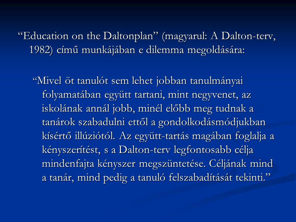 Education on the Daltonplan (magyarul: A Dalton-terv, 1982) című munkájában e dilemma megoldására: Mivel öt tanulót sem lehet jobban tanulmányai folyamatában együtt tartani, mint negyvenet, az iskolának annál jobb, minél előbb meg tudnak a tanárok szabadulni ettől a gondolkodásmódjukban kísértő illúziótól.