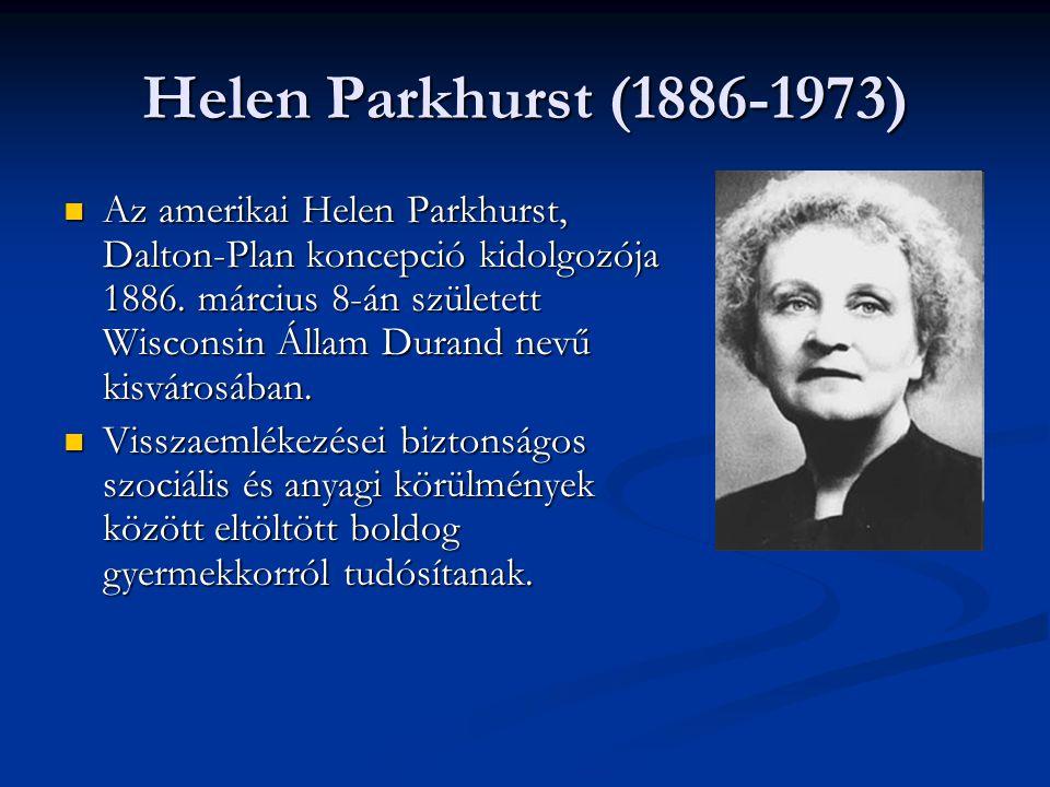 Helen Parkhurst (1886-1973)  Az amerikai Helen Parkhurst, Dalton-Plan koncepció kidolgozója 1886. március 8-án született Wisconsin Állam Durand nevű