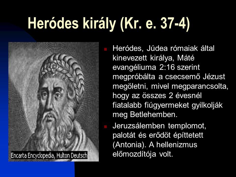 Heródes király (Kr. e. 37-4)  Heródes, Júdea rómaiak által kinevezett királya, Máté evangéliuma 2:16 szerint megpróbálta a csecsemő Jézust megöletni,