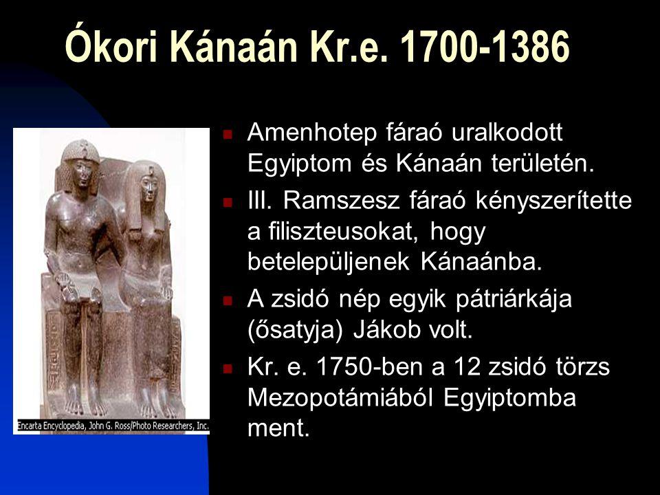 Ókori Kánaán Kr.e. 1700-1386  Amenhotep fáraó uralkodott Egyiptom és Kánaán területén.  III. Ramszesz fáraó kényszerítette a filiszteusokat, hogy be