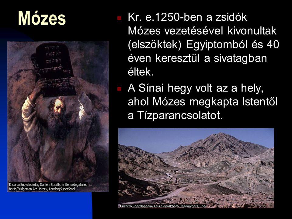 Mózes  Kr. e.1250-ben a zsidók Mózes vezetésével kivonultak (elszöktek) Egyiptomból és 40 éven keresztül a sivatagban éltek.  A Sínai hegy volt az a