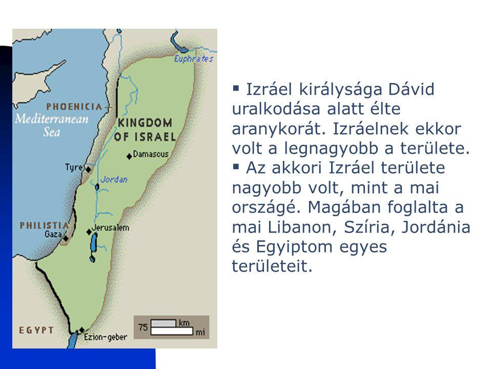 Izraeli királyság  Izráel királysága Dávid uralkodása alatt élte aranykorát. Izráelnek ekkor volt a legnagyobb a területe.  Az akkori Izráel terület