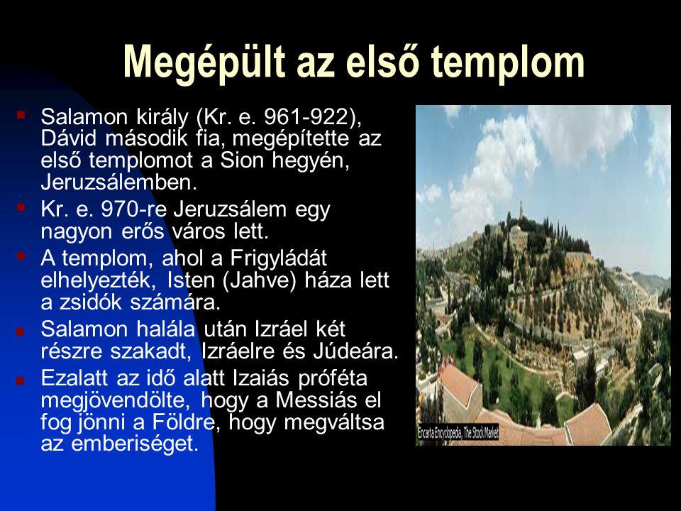 Megépült az első templom  Salamon király (Kr. e. 961-922), Dávid második fia, megépítette az első templomot a Sion hegyén, Jeruzsálemben.  Kr. e. 97