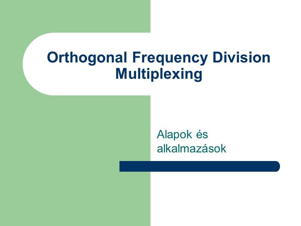 Orthogonal Frequency Division Multiplexing Alapok és alkalmazások