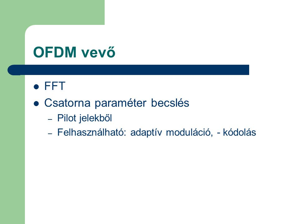 OFDM vevő  FFT  Csatorna paraméter becslés – Pilot jelekből – Felhasználható: adaptív moduláció, - kódolás