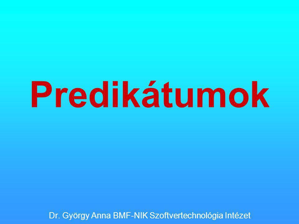Predikátumok Dr. György Anna BMF-NIK Szoftvertechnológia Intézet