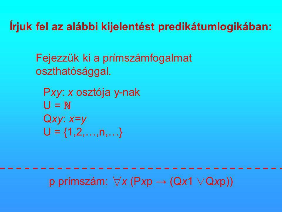 Írjuk fel az alábbi kijelentést predikátumlogikában: Fejezzük ki a prímszámfogalmat oszthatósággal.