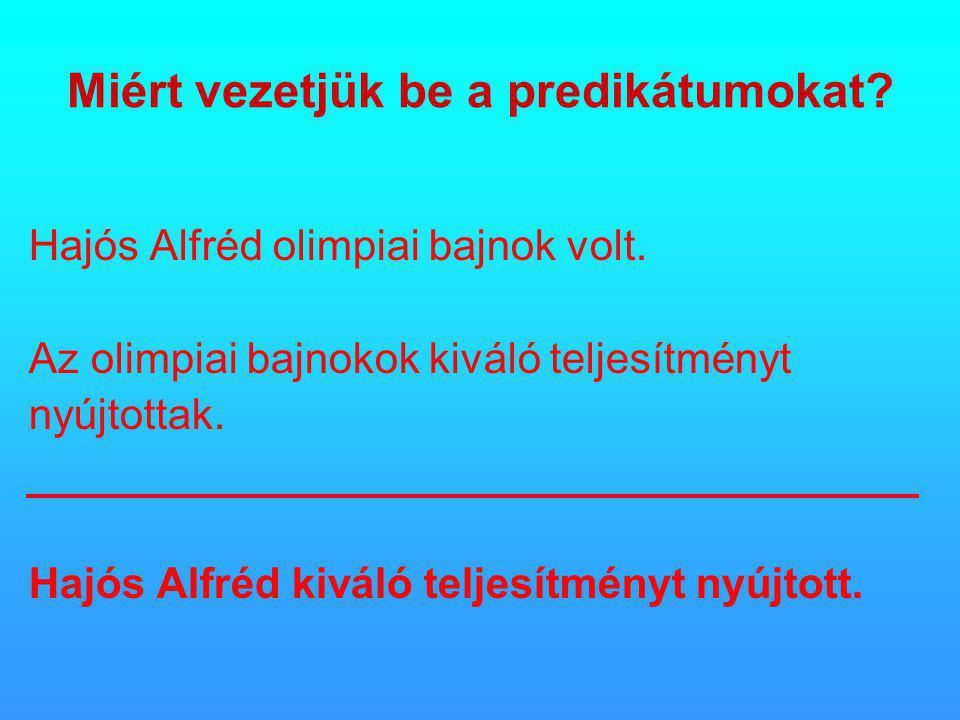Miért vezetjük be a predikátumokat. Hajós Alfréd olimpiai bajnok volt.