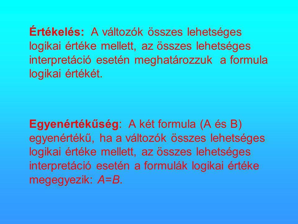 Értékelés: A változók összes lehetséges logikai értéke mellett, az összes lehetséges interpretáció esetén meghatározzuk a formula logikai értékét.