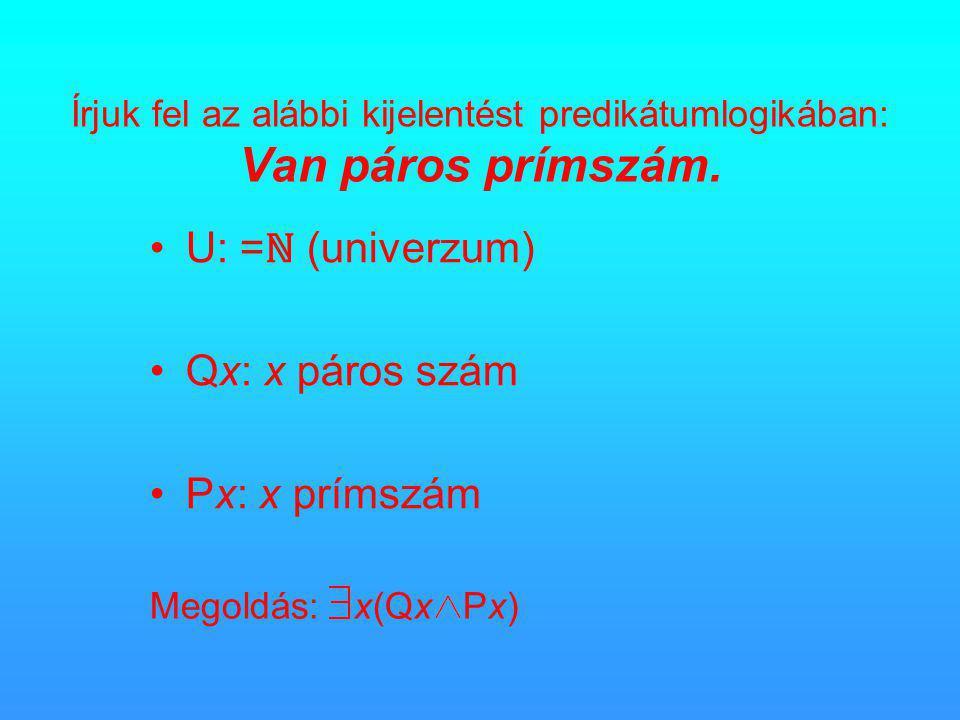 Írjuk fel az alábbi kijelentést predikátumlogikában: Van páros prímszám.