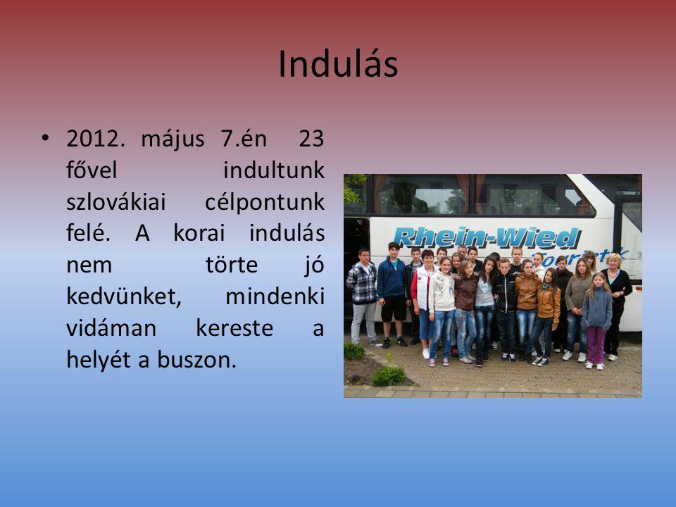 Indulás • 2012. május 7.én 23 fővel indultunk szlovákiai célpontunk felé.