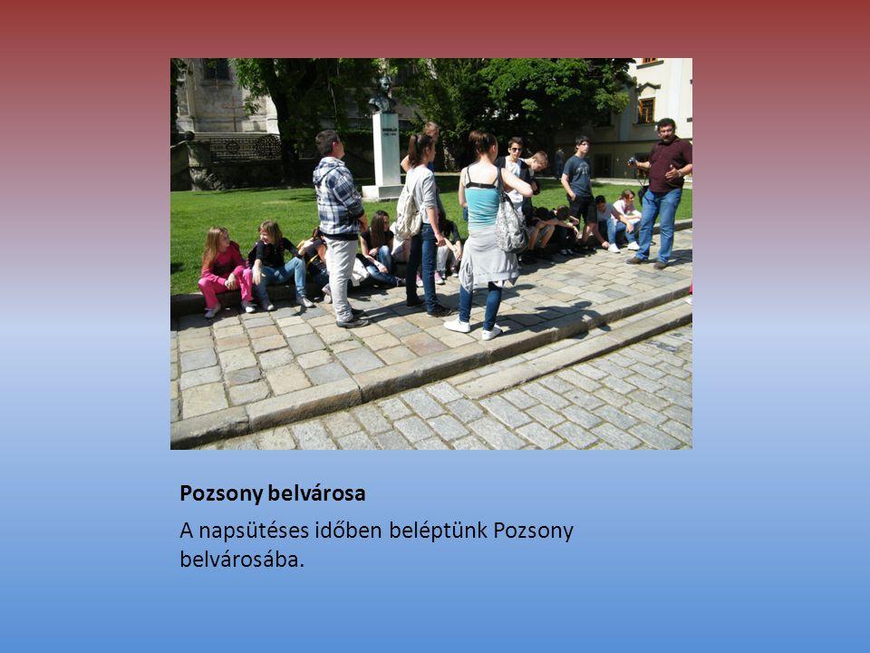 Pozsony belvárosa A napsütéses időben beléptünk Pozsony belvárosába.