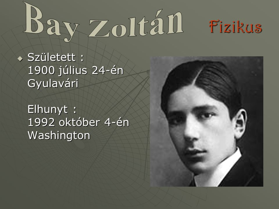 Fizikus  Született : 1900 július 24-én Gyulavári Elhunyt : 1992 október 4-én Washington