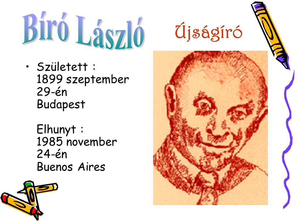 Újságíró •Született : 1899 szeptember 29-én Budapest Elhunyt : 1985 november 24-én Buenos Aires